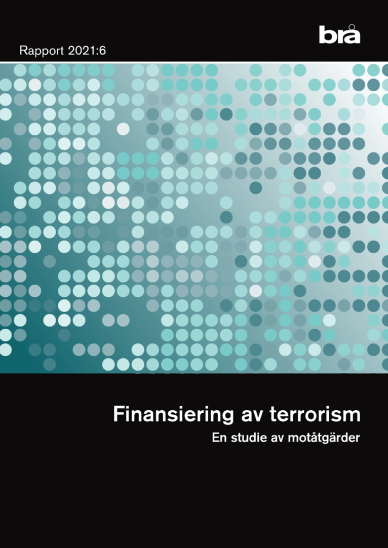 Finansiering av terrorism. Brå rapport 2021:6 : En studie av motåtgärder 1