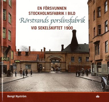 bokomslag En försvunnen Stockholmsfabrik i bild : Rörstrands porslinsfabrik vid sekelskiftet 1900
