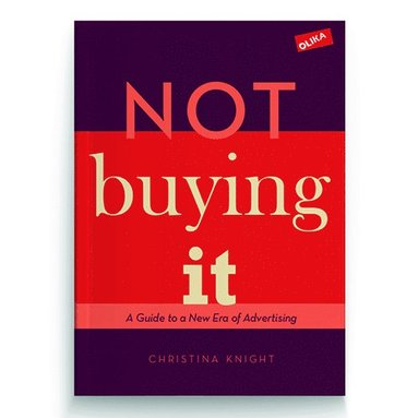 bokomslag Not buying it : A Guide to a New Era of Advertising