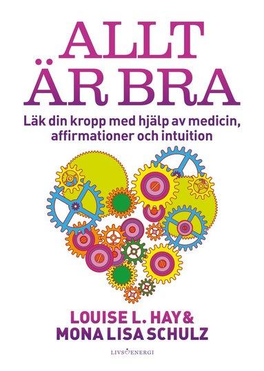 bokomslag Allt är bra : Läk din kropp med hjälp av medicin, affirmationer och intuition