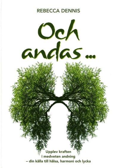 bokomslag Och andas ... : upplev kraften i medveten andning - din källa till hälsa, harmoni och lycka