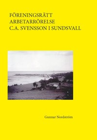 bokomslag Föreningsrätt, arbetarrörelse, C.A. Svensson i Sundsvall