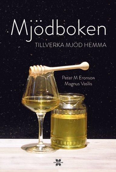 bokomslag Mjödboken : tillverka mjöd hemma