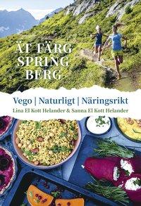 bokomslag Ät färg spring berg : Vego, naturligt, näringsrikt
