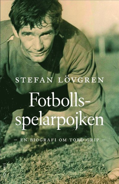 bokomslag Fotbollsspelarpojken : en biografi om Tord Grip