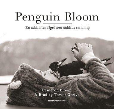 bokomslag Penguin Bloom : En udda liten fågel som räddade en familj