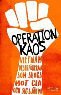 bokomslag Operation Kaos : Vietnamdesertörerna som slogs mot CIA och sig själva