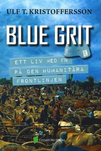 bokomslag Blue grit : ett liv med FN på den humanitära frontlinjen