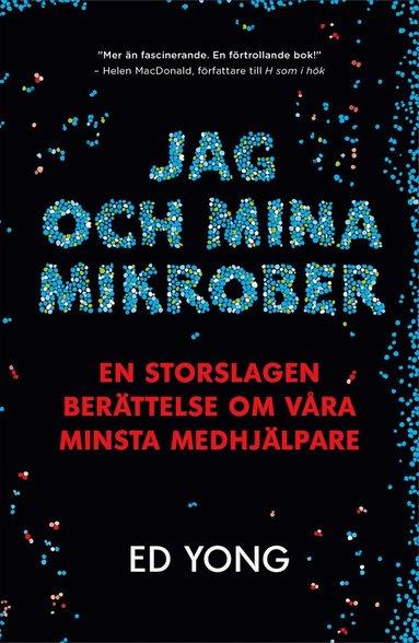 bokomslag Jag och mina mikrober : en storslagen berättelse om våra minsta medhjälpare