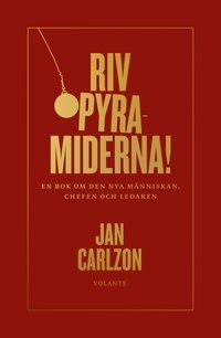 bokomslag Riv pyramiderna! : en bok om den nya människan, chefen och ledaren