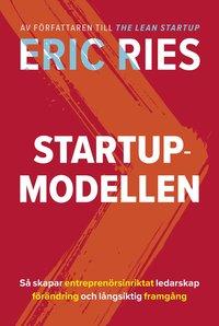 bokomslag Startup-modellen : Så skapar entreprenörsinriktat ledarskap förändring