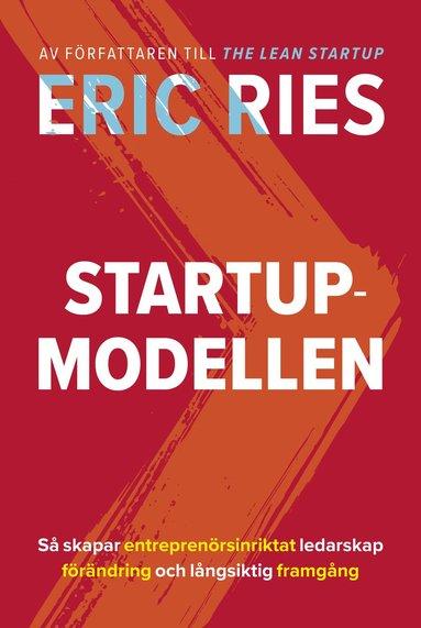 bokomslag Startup-modellen : så skapar entreprenörsinriktat ledarskap förändring och långsiktig framgång
