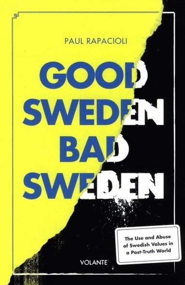 bokomslag Good Sweden, bad Sweden : the use and abuse of Swedish values in a post-truth world