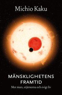 bokomslag Mänsklighetens framtid : Mot Mars, stjärnorna och evigt liv