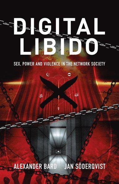 bokomslag Digital Libido : sex, power and violence in the network society
