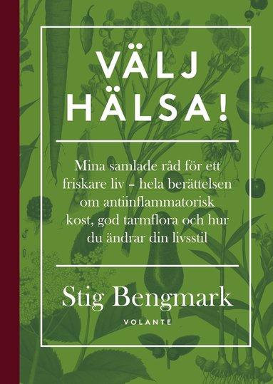 bokomslag Välj hälsa! : mina samlade råd för ett friskare liv - hela berättelsen om antiinflammatorisk kost, god tarmflora och hur du ändrar din livsstil