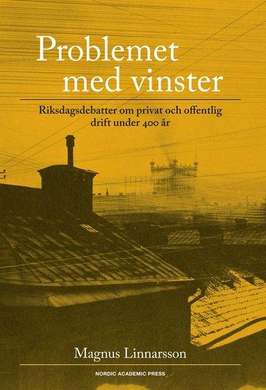 bokomslag Problemet med vinster : riksdagsdebatter om privat och offentlig drift under 400 år