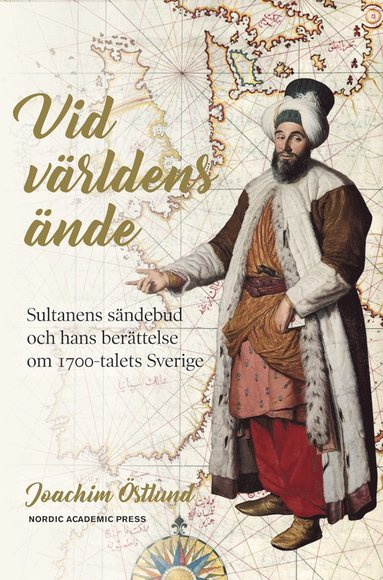 bokomslag Vid världens ände : sultanens sändebud och hans berättelse om 1700-talets Sverige