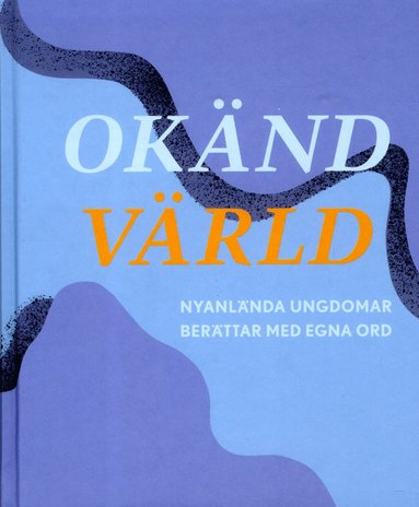 bokomslag Okänd värld : nyanlända ungdomar berättar med egna ord