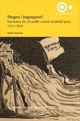 bokomslag Fångna i begreppen? : revolution, tid och politik i svensk socialistisk press 1917–1924