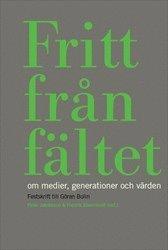 bokomslag Fritt från fältet : Om medier, generationer och värden. Festskrift till Göran Bolin