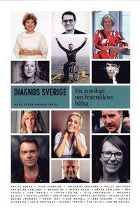 bokomslag Diagnos Sverige : En antologi om framtidens hälsa