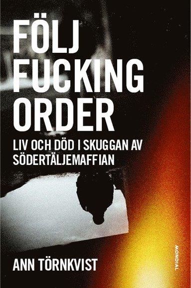 bokomslag Följ fucking order : liv och död i skuggan av Södertäljemaffian