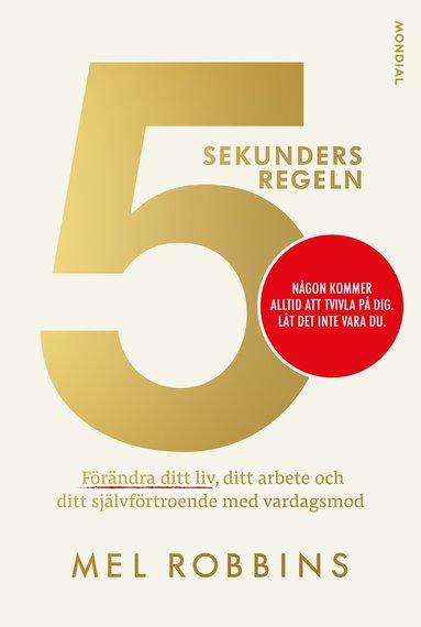 bokomslag 5 sekundersregeln: förändra ditt liv, ditt arbete och ditt självförtroende med vardagsmod
