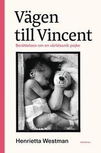 bokomslag Vägen till Vincent : Berättelsen om en världsunik pojke