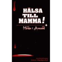 bokomslag Hälsa till mamma : morden i Arvesund
