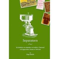 bokomslag Separatorn : en berättelse om människor och miljöer i Östersund och Lappmarken i början av 1900-talet