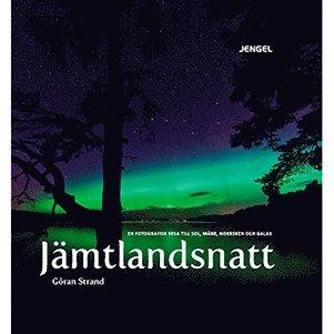 bokomslag Jämtlandsnatt : en fotografisk resa till sol, måne, norrsken och galax
