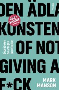 bokomslag Den ädla konsten of Not Giving a F*ck: Så lever du ett bra liv - på riktigt