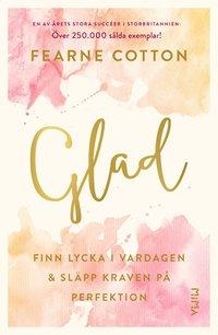 bokomslag Glad: Finn lycka i vardagen och släpp kraven på perfektion