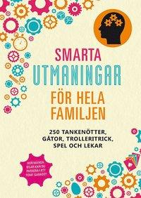 bokomslag Smarta utmaningar för hela familjen: 250 tankenötter, gåtor, trolleritrick,