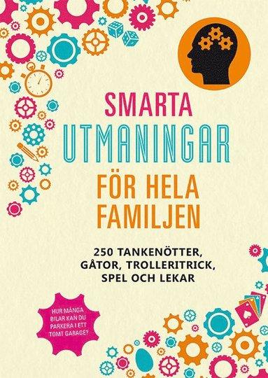 bokomslag Smarta utmaningar för hela familjen: 250 tankenötter, gåtor, trolleritrick, spel och lekar
