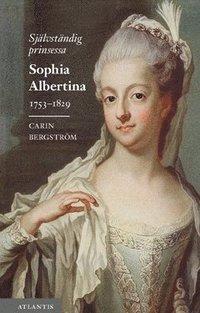 bokomslag Självständig prinsessa : Sophia Albertina 1753-1829