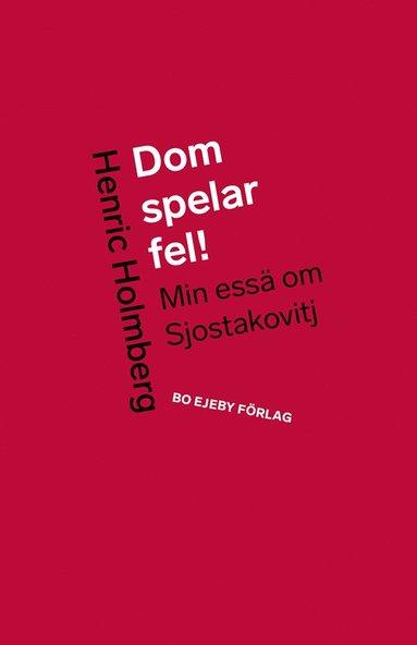 bokomslag Dom spelar fel! Min essä om Sjostakovitj