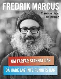 bokomslag Om farfar stannat där, då hade jag inte funnits här : 67 svenska röster om ursprung