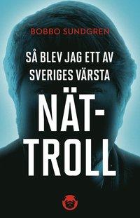 bokomslag Så blev jag ett av Sveriges värsta nättroll
