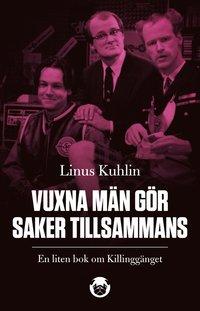bokomslag Vuxna män gör saker tillsammans - en liten bok om Killinggänget