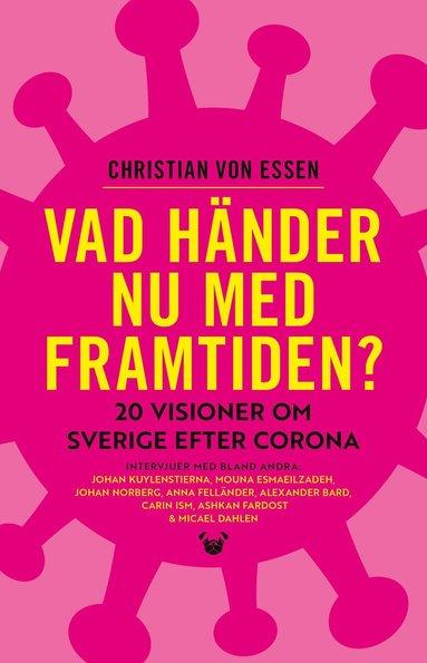 bokomslag Vad händer nu med framtiden? : 20 visioner om Sverige efter corona