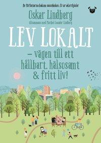 bokomslag Lev lokalt : Vägen till ett hållbart, hälsosamt och fritt liv