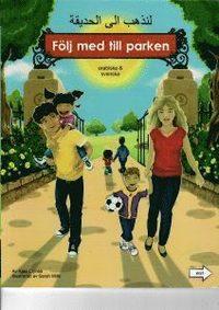 bokomslag Följ med till parken (arabiska och svenska)