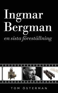 bokomslag Ingmar Bergman : en sista föreställning