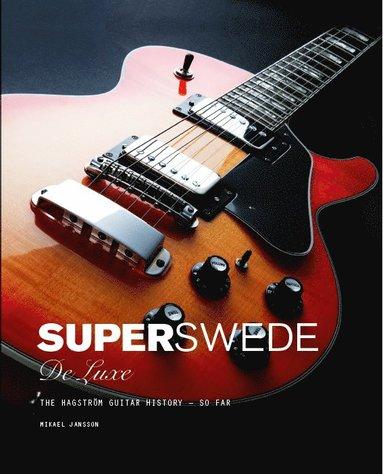 bokomslag Super Swede DeLuxe : The Hagström Guitar History - So Far