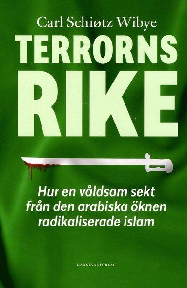 bokomslag Terrorns rike : hur en våldsam sekt från Arabiska öknen radikaliserade islam