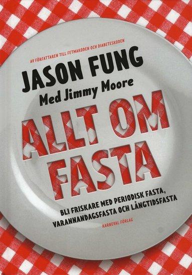 bokomslag Allt om fasta : Bli friskare med periodisk fasta, varannandagsfasta och lån
