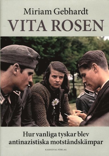 bokomslag Vita rosen : hur vanliga tyskar blev antinazistiska motståndskämpar