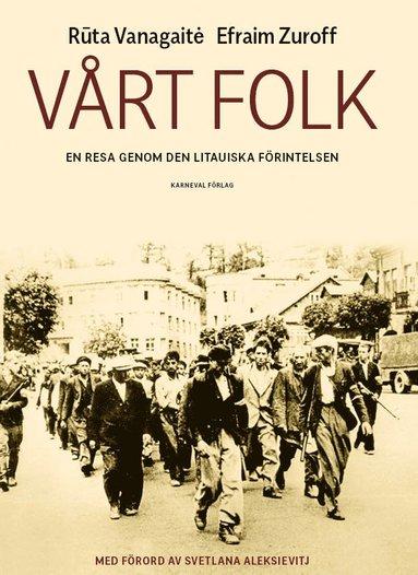 bokomslag Vårt folk : en resa genom den Litauiska förintelsen